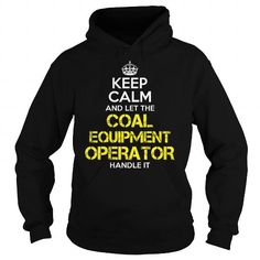 COAL EQUIPMENT OPERATOR Keep Calm 4 T-Shirts, Hoodies (39.99$ ==► Order Shirts Now!)