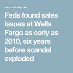 Feds found sales issues at Wells Fargo as early as 2010, six years before scandal exploded