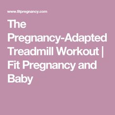 The Pregnancy-Adapted Treadmill Workout | Fit Pregnancy and Baby