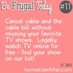 Be Frugal Today #11: Cancel Cable and Still Watch Your Favorite TV Shows for Free.  http://www.homeeverafter.com/be-frugal-today-11-cancel-cable-and-still-watch-your-favorite-tv-shows-for-free/  #HomeEverAfter #frugal