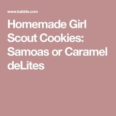 Homemade Girl Scout Cookies: Samoas or Caramel deLites