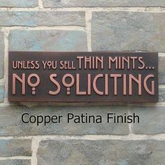 Unless You Sell Thin Mints, No Soliciting.   I've got to get this sign!!!  Wonder if it will stop the Jehovah Witnesses with their monthly meetings?