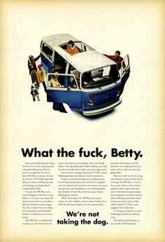 bahahahaha! Remember when I owned a VW bus? And I didn't have fourth gear... or reverse? Ahhh, those were the days.
