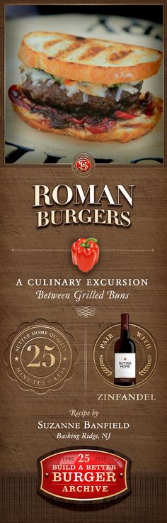 Roman Burgers, the Grand Prize winner in the 2009 Sutter Home #BuildaBetterBurger Recipe Contest, bring an Italian twist to any backyard party. Prepared in 25 minutes or less, every bite is even better with Sutter Home Zinfandel.