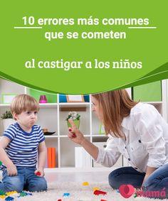 10 errores más comunes que se cometen al castigar a los niños  Cometer errores es lo más común de la vida, pero los padres solemos acostumbrarnos a cometer los mismos. Castigar a los niños no es tarea sencilla. #Errores #Castigos #Padres