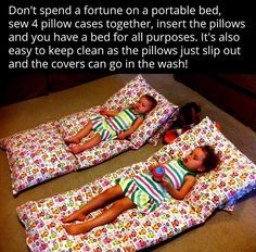 Nap time and sleepover beds.  All you need is to sew 4 pillow cases together, insert pillows.