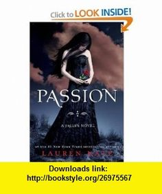 Passion (Fallen) (9780385739177) Lauren Kate , ISBN-10: 0385739176  , ISBN-13: 978-0385739177 ,  , tutorials , pdf , ebook , torrent , downloads , rapidshare , filesonic , hotfile , megaupload , fileserve