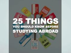 25 Things You Should Know Before Studying Abroad. Some might not really apply, but good advice! I'm definitely going to check out the wallet app.