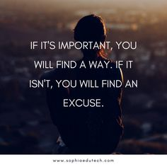 If it's Important, you will find a Way. If it isn't, you will find an Excuse. Monday Motivation, Quote Of The Day, Technology, Education, Quotes, Movie Posters, Movies, Phrase Of The Day, Qoutes