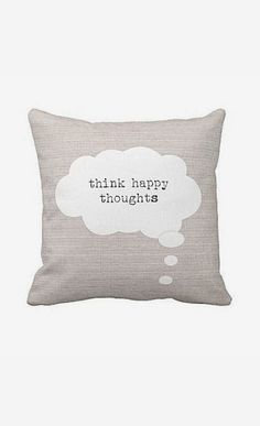 Pillow Cover Think Happy Thoughts Inspirational; Hope I can make it!
