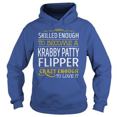 Become a Krabby Patty Flipper Crazy Enough Job Title TShirts #gift #ideas #Popular #Everything #Videos #Shop #Animals #pets #Architecture #Art #Cars #motorcycles #Celebrities #DIY #crafts #Design #Education #Entertainment #Food #drink #Gardening #Geek #Hair #beauty #Health #fitness #History #Holidays #events #Home decor #Humor #Illustrations #posters #Kids #parenting #Men #Outdoors #Photography #Products #Quotes #Science #nature #Sports #Tattoos #Technology #Travel #Weddings #Women