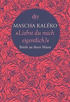 Mascha Kaléko: ›Liebst du mich eigentlich?‹