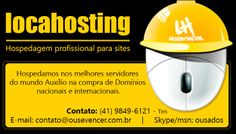 Hospedagem profissional para sites. Hospedamos nos melhores servidores do mundo. Auxílio na compra de domínios  nacionais e internacionais Tim: (49)9934-2658 e (41)9849-6121 Email:contato@ousevencer.com.br Skype/msn:ousados http://locahosting.com