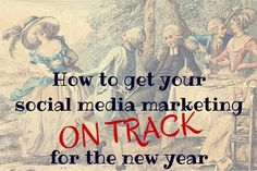 3 Ways To Get Your Social Media Marketing On Track For A New Year