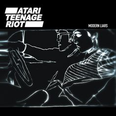 Atari Teenage Riot Modern Liars