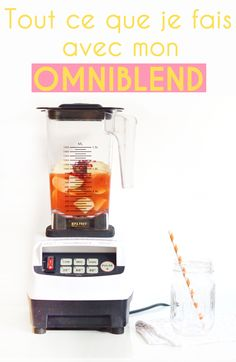 Utiliser son blender : tout ce que je fais avec mon Omniblend