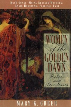 Women of the Golden Dawn: Rebels and Priestesses: Maud Gonne, Moina Bergson Mathers, Annie Horniman, Florence Farr by Mary K. Greer, http://www.amazon.com/dp/0892816074/ref=cm_sw_r_pi_dp_LnbMrb1086VJQ