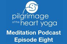 Pilgrimage Yoga Online » Pilgrimage of the Heart Meditation Podcast E08