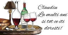 La mulți ani și multă sănătate Claudiu! - Felicitari de la multi ani pentru Claudiu - mesajeurarifelicitari.com Red Wine, Alcoholic Drinks, Glass, Alcoholic Beverages, Drinkware, Liquor, Glas, Mirrors