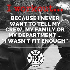 I workout because I never want to tell my crew, my family or my department that I wasn't fit enough. The FRF Fit for Duty Challenge has motivated thousands of firefighters to get (and stay) fit for duty. I guarantee it will help you. Firefighter Workout, Firefighter Training, Wildland Firefighter, Firefighter Quotes, Volunteer Firefighter, Firefighters, Firemen, Love My Wife Quotes, Fitness Motivation Quotes