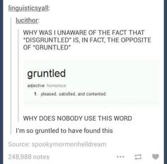 I literally burst out laughing at this. Gruntled sure doesn't seem like a happy word