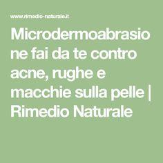 Microdermoabrasione fai da te contro acne, rughe e macchie sulla pelle | Rimedio Naturale