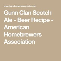 Gunn Clan Scotch Ale - Beer Recipe - American Homebrewers Association