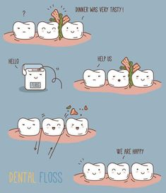 Do as your dentist says, and floss your teeth.