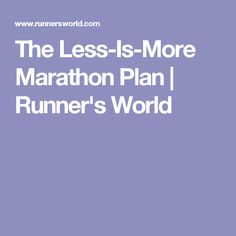 The Less-Is-More Marathon Plan | Runner's World