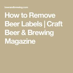 How to Remove Beer Labels | Craft Beer & Brewing Magazine