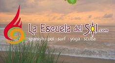 La Escuela Del Sol is the perfect destination to learn Spanish, practice yoga, surf vacations, scuba certification  to dance fire poi in a tropical paradise