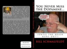 """'You Never Miss the Dopamine (until the brain runs dry)' In a series of hilarious essays, Bill Schmalfeldt (author of """"No Doorway Wide Enough"""", also on Podiobooks) lashes out at Parkinson's Disease """"and the other things that annoy me."""" Recorded at his kitchen table, you can hear life going on in the background as Bill talks about stupid studies that prove things that anyone with common sense should know."""