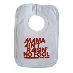 mama ain't raisin' no fool