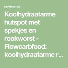Koolhydraatarme hutspot met spekjes en rookworst - Flowcarbfood: koolhydraatarme recepten