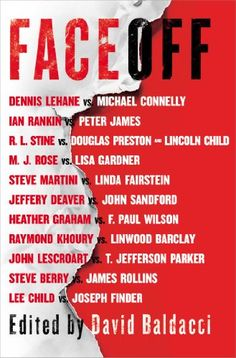 FaceOff :Lee Child, et al Edited by New York Times bestselling author David Baldacci and including stories by Michael Connelly, Lee Child, Jeffery Deaver, and more. In an unprecedented collaboration, 23 of the world's bestselling and critically acclaimed thriller writers have paired their series characters—such as Harry Bosch, Jack Reacher, and Lincoln Rhyme—in an eleven-story anthology curated by the International Thriller Writers (ITW).