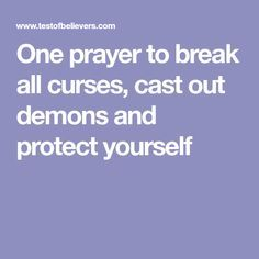 One prayer to break all curses, cast out demons and protect yourself