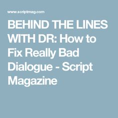 BEHIND THE LINES WITH DR: How to Fix Really Bad Dialogue - Script Magazine