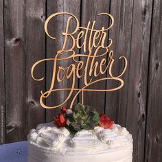 Wedding Cake Topper - Better Together - so beautiful and unique - this one is hand lettered!