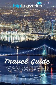HIP Traveler Travel Guide to Vancouver in one Day, Canada || Ticking off 10 of the city's best activities, locations and experiences without ever touching a tram, car, bus or train, this itinerary explores Vancouver on foot. Pick and choose your favourite sections, or take on the whole lot in just one day