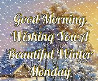 Good Morning Have A Beautiful Winter Monday