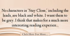 The most popular Harlan Coben Quotes About Experience - 17932 : No characters in 'Stay Close,' including the leads, are black and white. I think that makes for a much more interesting reading : Best Experience Quotes Experience Quotes, Harlan Coben, Interesting Reads, More Fun, Books To Read, Writing, Reading, Quotes About Experience, Reading Books