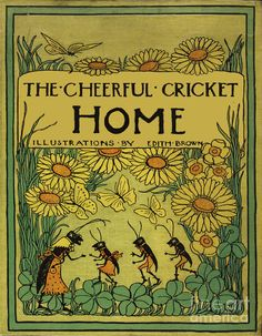 The Cheerful Cricket and Others by Jeannette Marks, illustrated by Edith Brown, 1907 Book Cover Art, Book Cover Design, Book Design, Book Art, Vintage Book Covers, Vintage Children's Books, Antique Books, Victorian Books, Illustration Art Nouveau