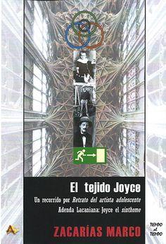 """El tejido Joyce : un recorrido por """"Retrato del artista adolescente"""" ; anexo, Addenda lacaniana : Joyce el """"sinthome"""" / Zacarías Marco"""