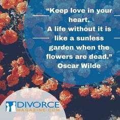 Keep love in your heart. A life without it is like a sunless garden when the flowers are dead.  Oscar Wilde   Follow @Divorce_Magazine  on Instagram . . #divorcemagazine #divorcemag #divorcedmoms #thedivorceschool #divorceschool #divorce #separation #divorcedlife #divorcee #divorcedmom #divorceddad #divorces #divorcedlife #divorcecoach #divorcesupport #divorcelawyer #love #marriage #heart #garden #sun #flower #flowers #oscarwilde #oscarwildequotes #oscarquotes #wildequotes #quote #quotes…