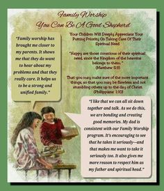 "Family Worship You Can Be A Good Shepherd Your Children Will Deeply Appreciate Your Putting Priority On Taking Care Of Their Spiritual Need ""Happy are those conscious of their spiritual need, since the Kingdom of the heavens belongs to them. "" (Matthew 5:3) That you may make sure of the more important things, so that you may be flawless and not stumbling others up to the day of Christ. (Philippians 1:10) ""I like that we can all sit down together and talk. As we do this, we are bonding and…"