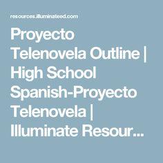 Proyecto Telenovela Outline   High School Spanish-Proyecto Telenovela   Illuminate Resources