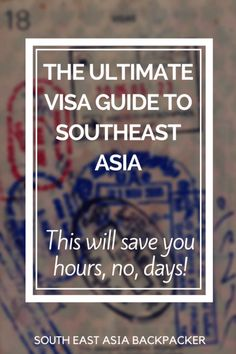 The ULTIMATE Backpacker Visa Guide to Southeast Asia