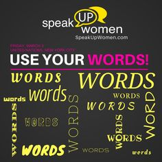 Are you ready to SPEAK UP?   Join #SpeakUpWomen  March 3 2017 at the UN  READ OUR BLOG: http://speakupwomen.com/speak-use-words/  Use your voice to create change where change is necessary.  PLEASE LIKE + SHARE:    WEBSITE: http://speakupwomen.com/   FACEBOOK: https://www.facebook.com/speakupwomen    TWITTER: https://twitter.com/speakupwomencon    INSTAGRAM: https://www.instagram.com/speakupwomencon/   PINTEREST: https://www.pinterest.com/speakupwomen/