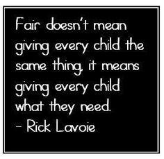 """""""Eerlijk betekent niet dat je elk kind hetzelfde geeft, het betekent dat je elk kind geeft wat het nodig heeft."""""""