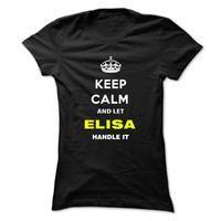 Keep Calm And Let Elisa Handle It
